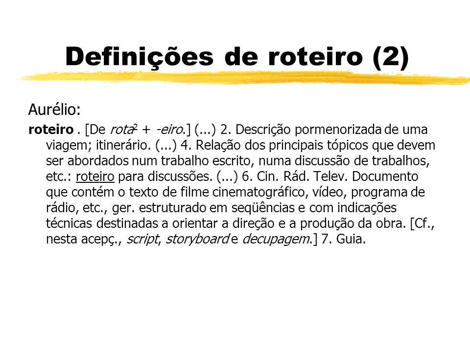Definições de roteiro (2) Aurélio: roteiro.[De rota 2 + -eiro.] (...) 2.