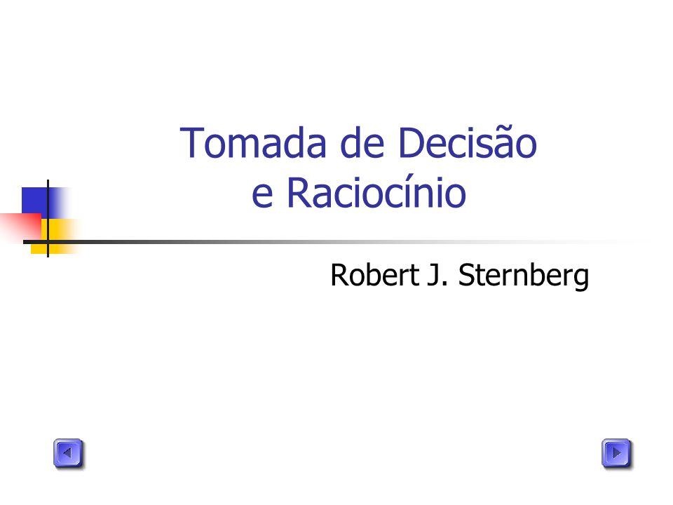 Tomada de Decisão e Raciocínio Robert J. Sternberg