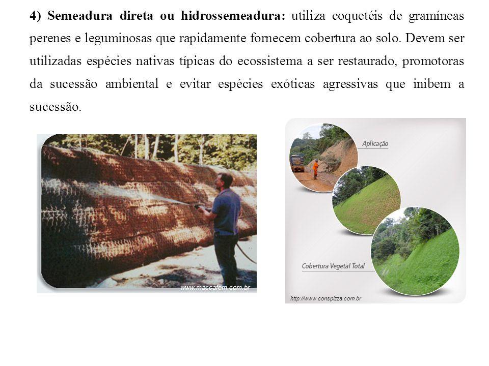 4) Semeadura direta ou hidrossemeadura: utiliza coquetéis de gramíneas perenes e leguminosas que rapidamente fornecem cobertura ao solo. Devem ser uti
