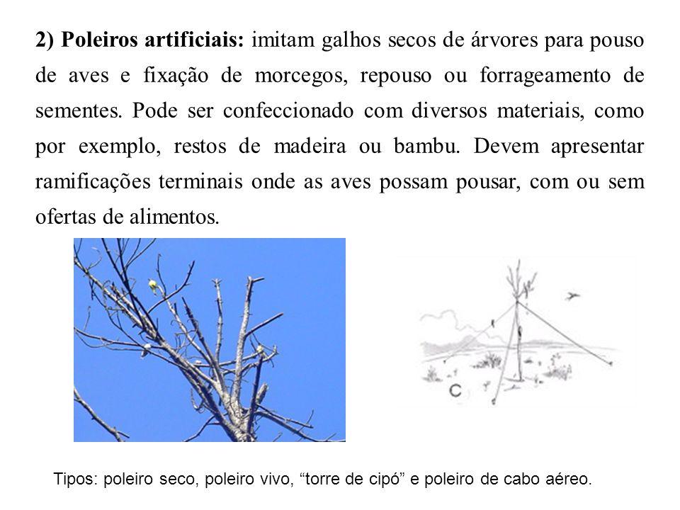 2) Poleiros artificiais: imitam galhos secos de árvores para pouso de aves e fixação de morcegos, repouso ou forrageamento de sementes. Pode ser confe