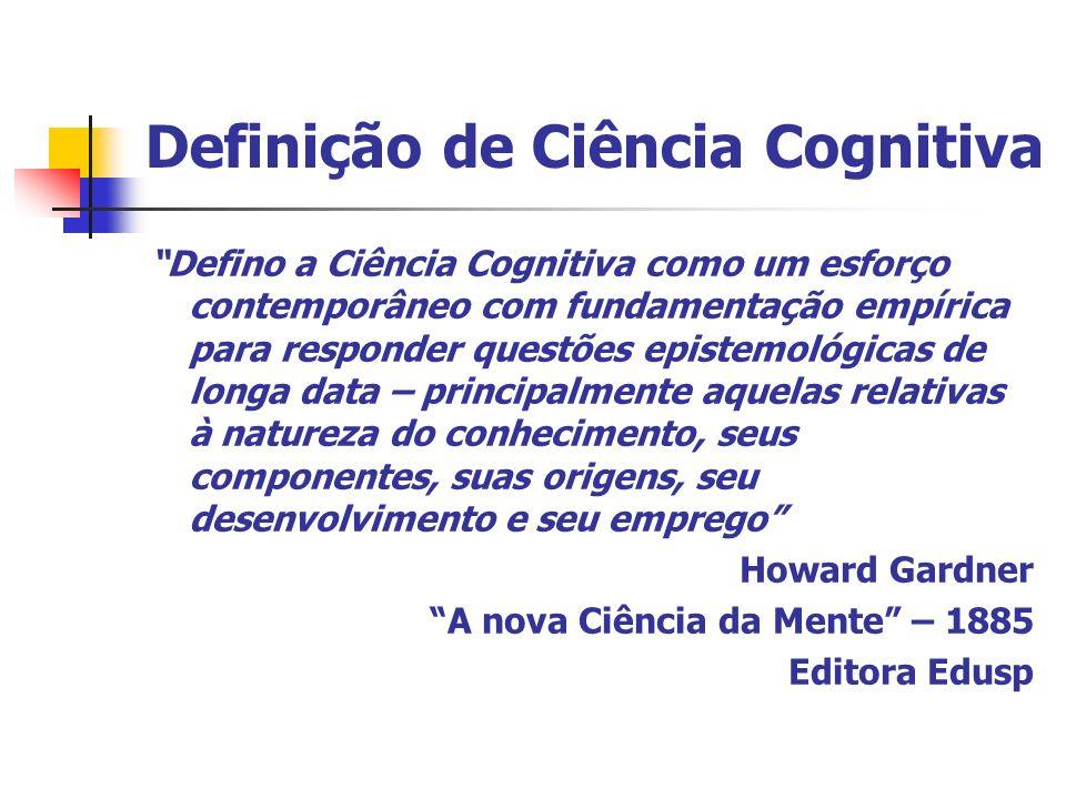 Definição de Ciência Cognitiva Defino a Ciência Cognitiva como um esforço contemporâneo com fundamentação empírica para responder questões epistemológ