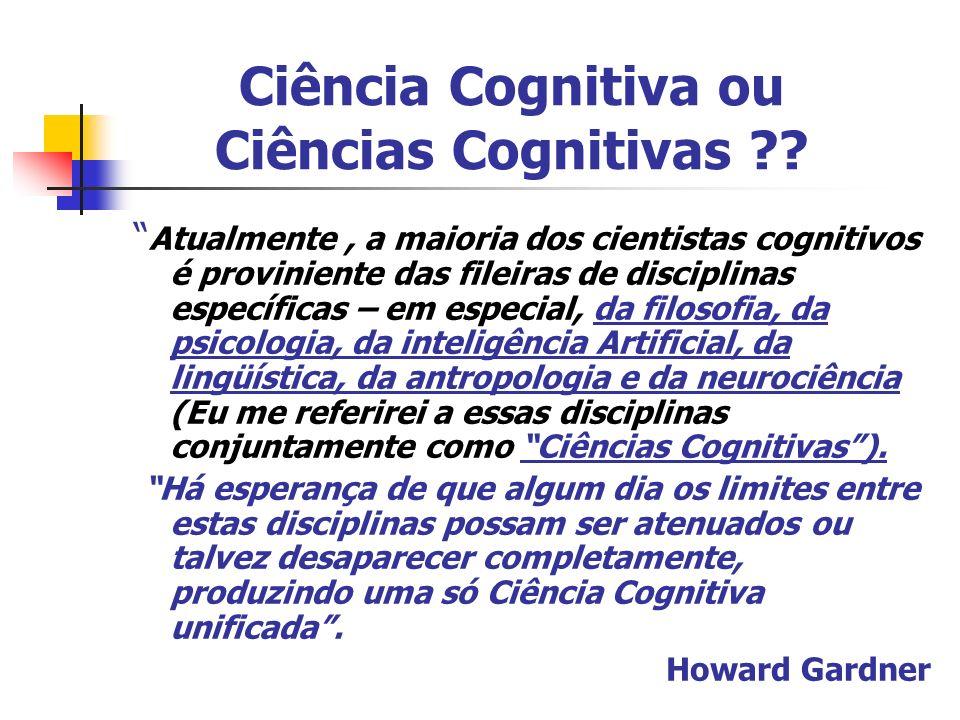 Ciência Cognitiva ou Ciências Cognitivas ?? Atualmente, a maioria dos cientistas cognitivos é proviniente das fileiras de disciplinas específicas – em