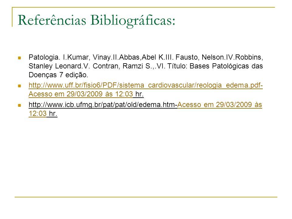 Referências Bibliográficas: Patologia. I.Kumar, Vinay.II.Abbas,Abel K.III. Fausto, Nelson.IV.Robbins, Stanley Leonard.V. Contran, Ramzi S.,.VI. Título