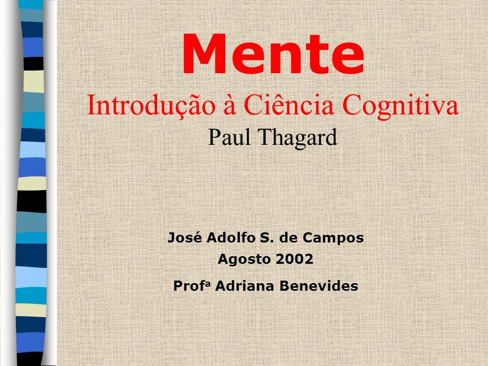 Mente Introdução à Ciência Cognitiva Paul Thagard José Adolfo S. de Campos Agosto 2002 Prof a Adriana Benevides