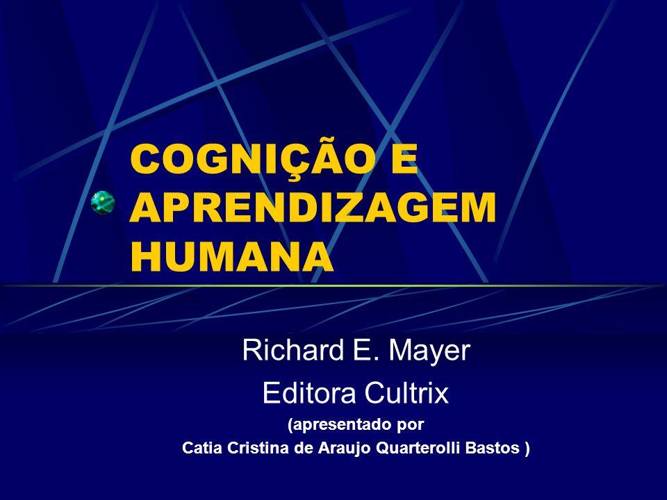 COGNIÇÃO E APRENDIZAGEM HUMANA Richard E. Mayer Editora Cultrix (apresentado por Catia Cristina de Araujo Quarterolli Bastos )