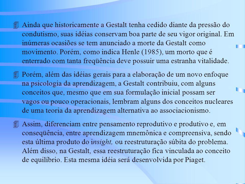 4Ainda que historicamente a Gestalt tenha cedido diante da pressão do condutismo, suas idéias conservam boa parte de seu vigor original.