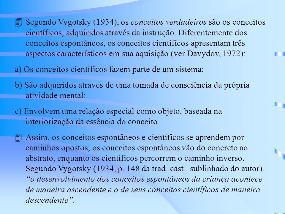 4Segundo Vygotsky (1934), os conceitos verdadeiros são os conceitos científicos, adquiridos através da instrução.