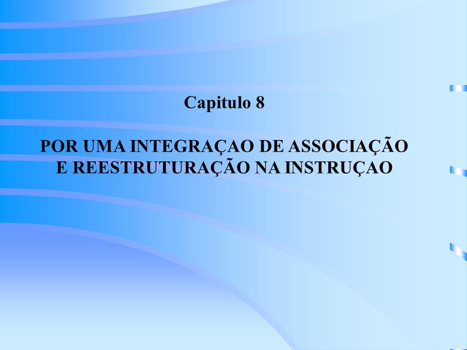 Capitulo 8 POR UMA INTEGRAÇAO DE ASSOCIAÇÃO E REESTRUTURAÇÃO NA INSTRUÇAO