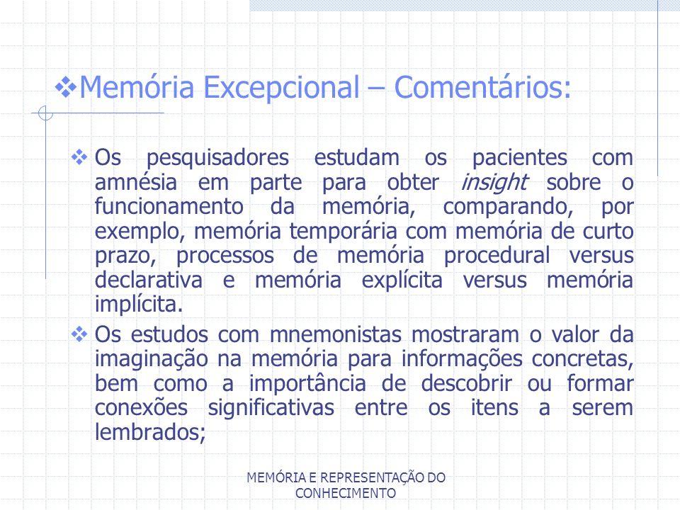 MEMÓRIA E REPRESENTAÇÃO DO CONHECIMENTO Memória Excepcional – Comentários: Os pesquisadores estudam os pacientes com amnésia em parte para obter insig