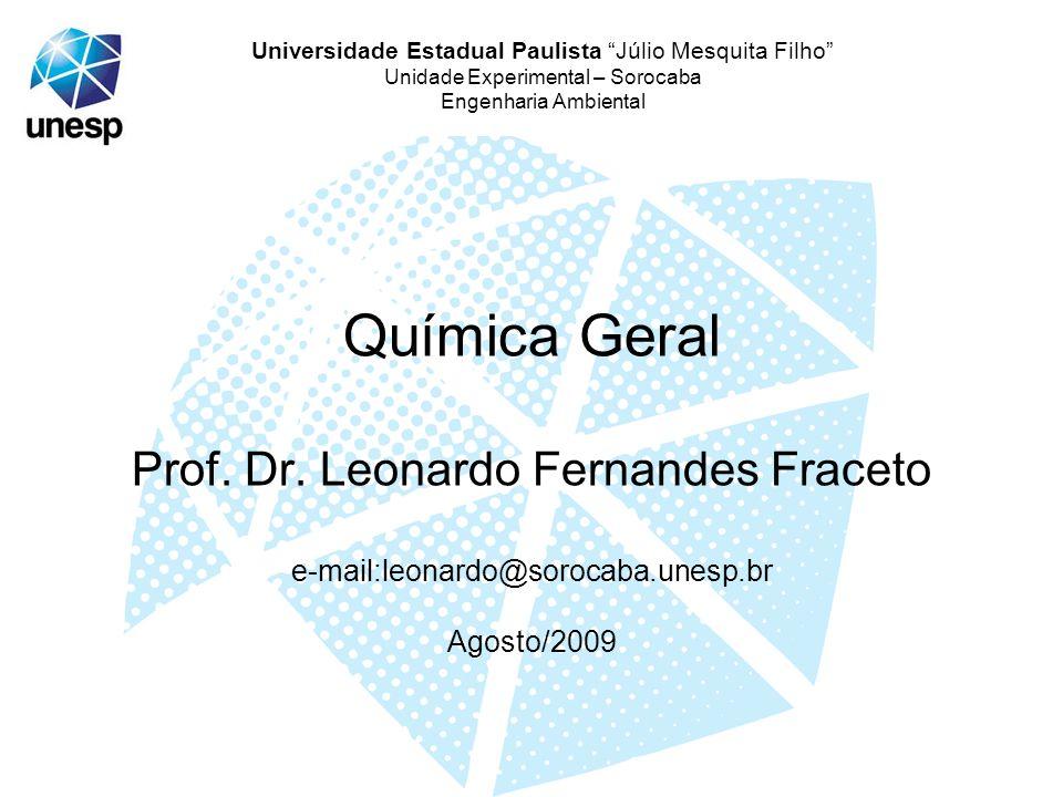Química Geral Prof. Dr. Leonardo Fernandes Fraceto e-mail:leonardo@sorocaba.unesp.br Agosto/2009 Universidade Estadual Paulista Júlio Mesquita Filho U