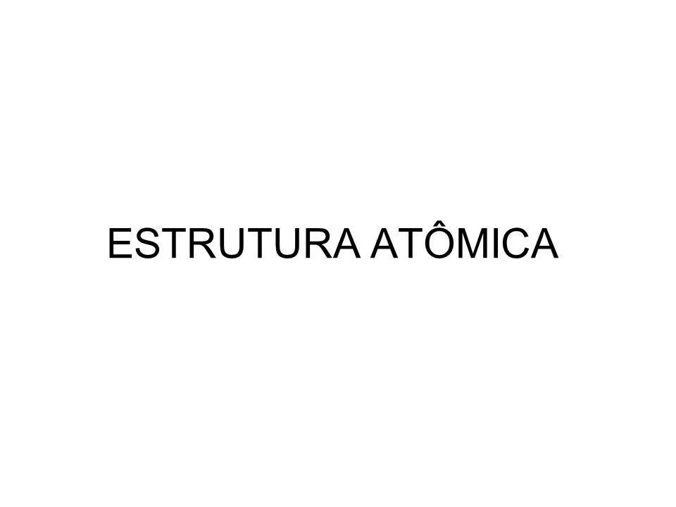ESTRUTURA ATÔMICA
