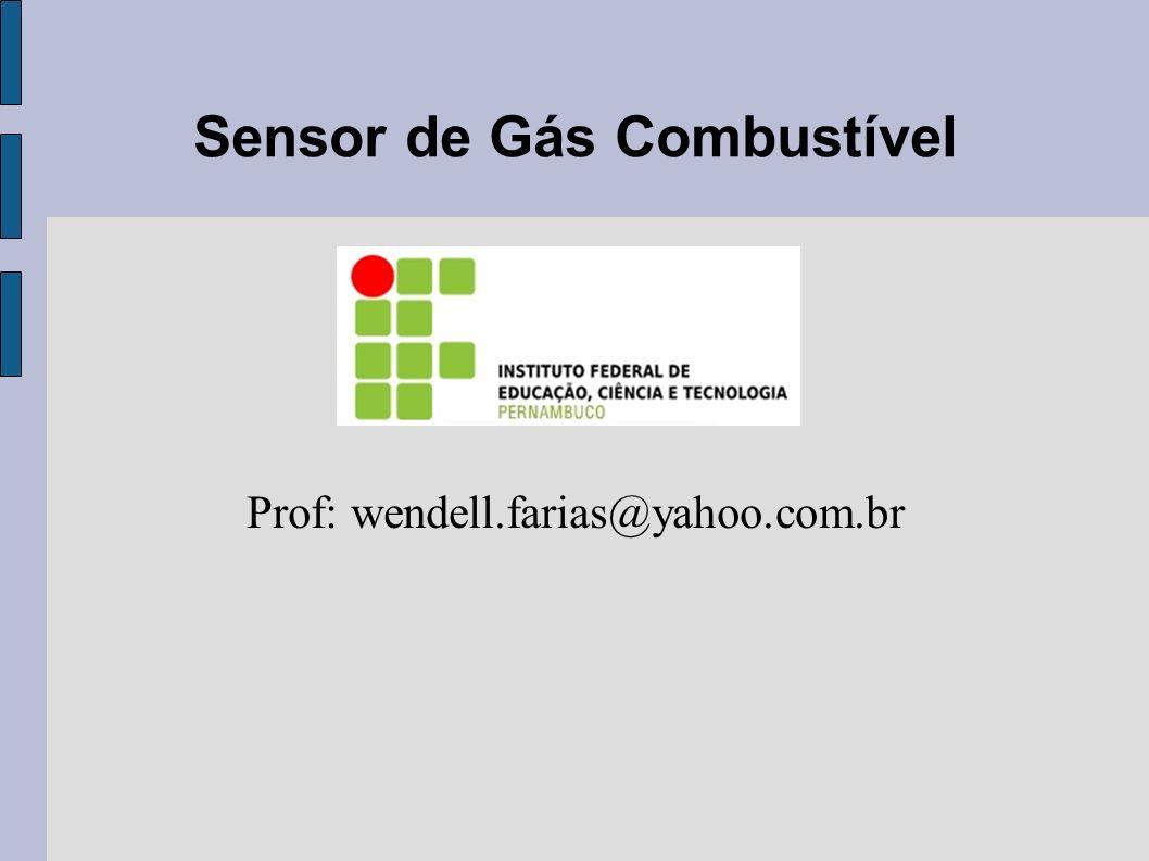 Sensor de Gás Combustível Prof: wendell.farias@yahoo.com.br