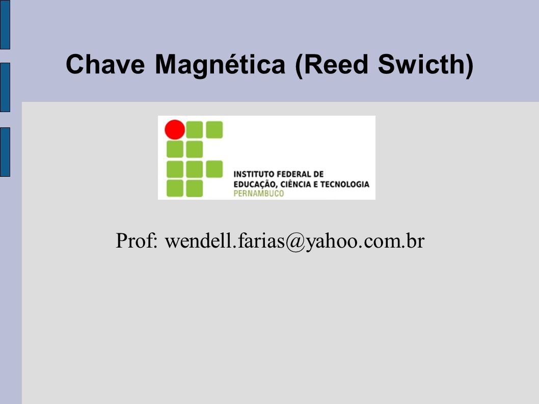 Chave Magnética (Reed Swicth) Prof: wendell.farias@yahoo.com.br