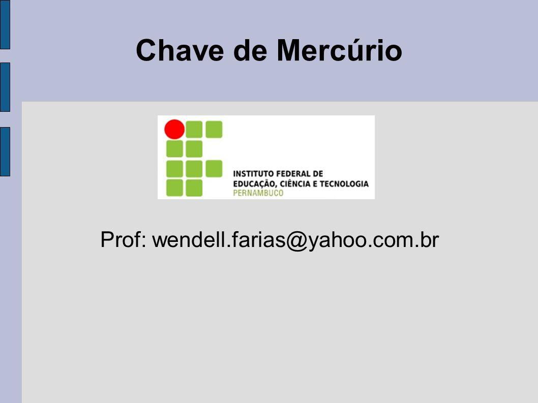 Chave de Mercúrio Prof: wendell.farias@yahoo.com.br