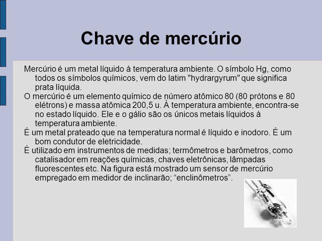 Chave de mercúrio Mercúrio é um metal líquido à temperatura ambiente. O símbolo Hg, como todos os símbolos químicos, vem do latim