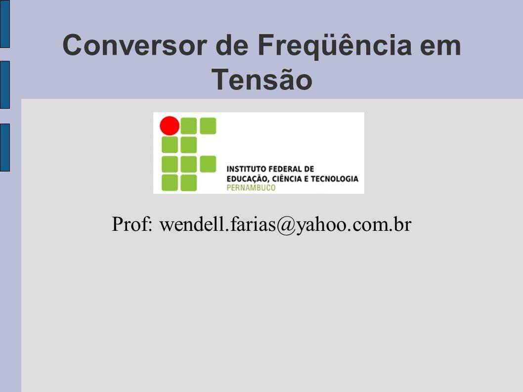 Conversor de Freqüência em Tensão Prof: wendell.farias@yahoo.com.br