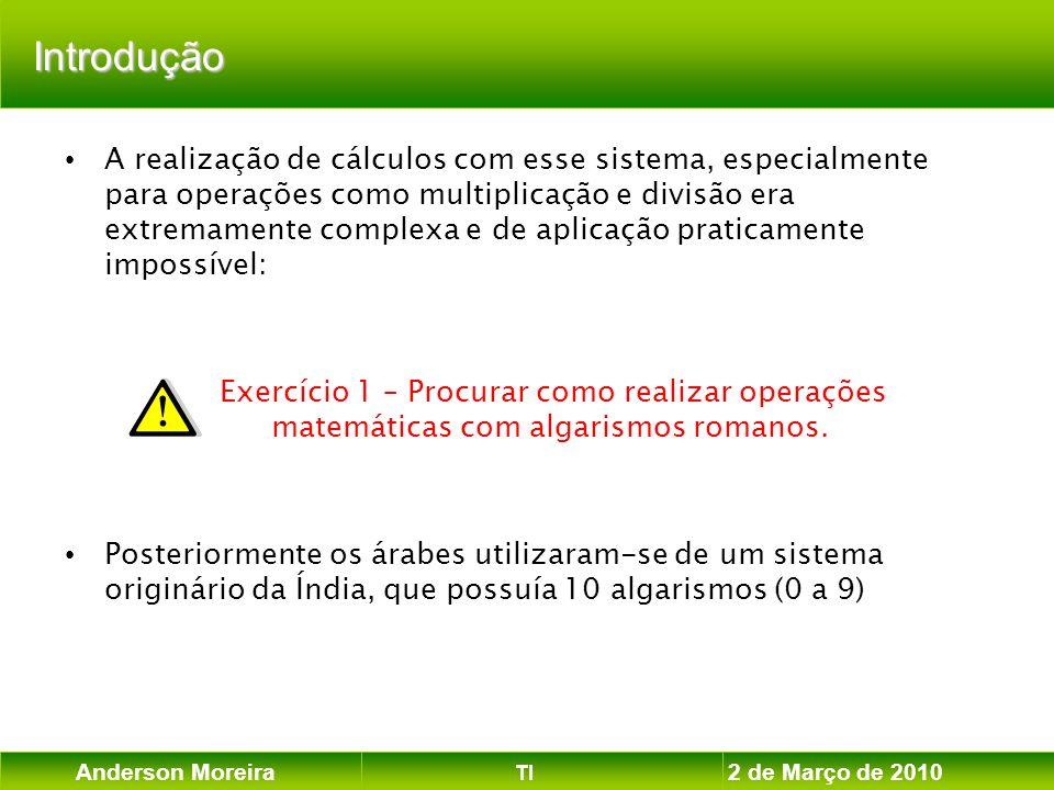Anderson Moreira TI 2 de Março de 2010 Introdução A realização de cálculos com esse sistema, especialmente para operações como multiplicação e divisão