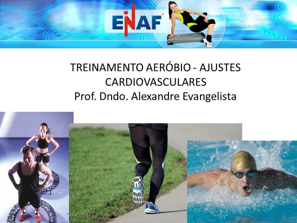 TREINAMENTO AERÓBIO - AJUSTES CARDIOVASCULARES Prof. Dndo. Alexandre Evangelista