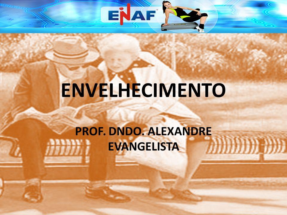 ENVELHECIMENTO PROF. DNDO. ALEXANDRE EVANGELISTA