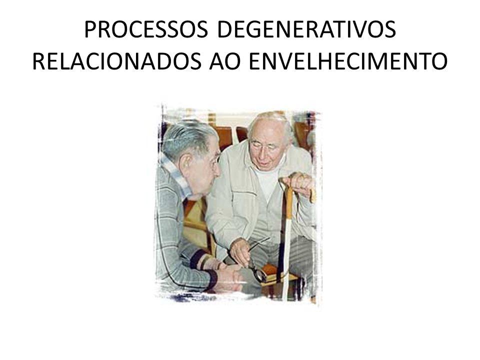 PROCESSOS DEGENERATIVOS RELACIONADOS AO ENVELHECIMENTO