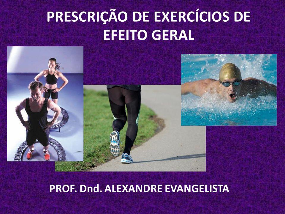 PRESCRIÇÃO DE EXERCÍCIOS DE EFEITO GERAL PROF. Dnd. ALEXANDRE EVANGELISTA
