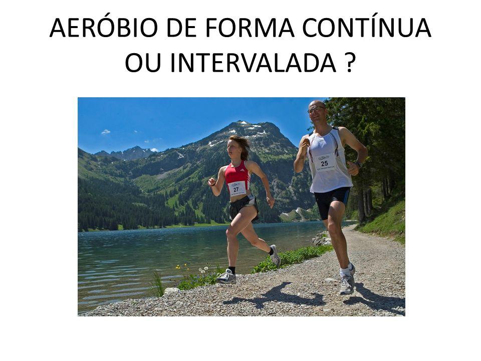 AERÓBIO DE FORMA CONTÍNUA OU INTERVALADA ?
