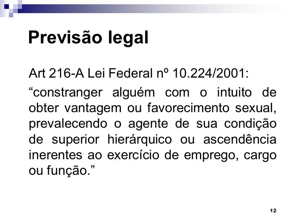 12 Previsão legal Art 216-A Lei Federal nº 10.224/2001: constranger alguém com o intuito de obter vantagem ou favorecimento sexual, prevalecendo o age