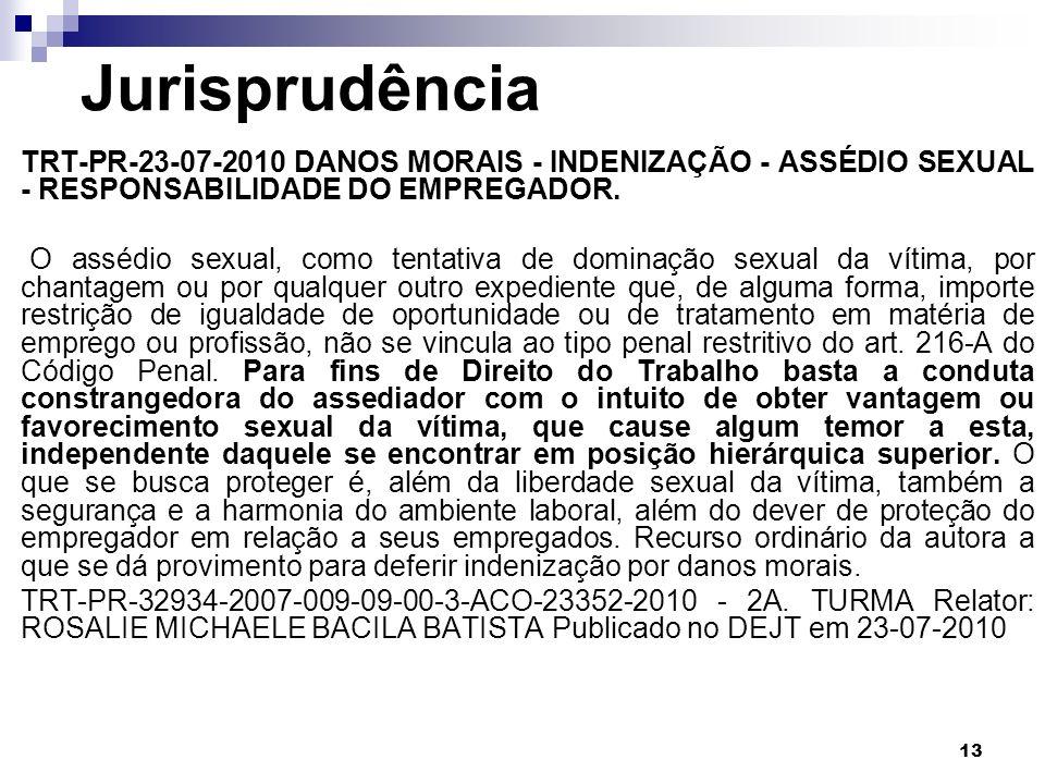 13 Jurisprudência TRT-PR-23-07-2010 DANOS MORAIS - INDENIZAÇÃO - ASSÉDIO SEXUAL - RESPONSABILIDADE DO EMPREGADOR. O assédio sexual, como tentativa de
