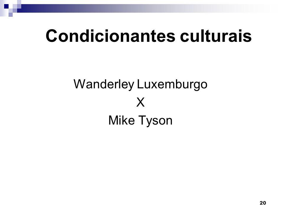 20 Condicionantes culturais Wanderley Luxemburgo X Mike Tyson