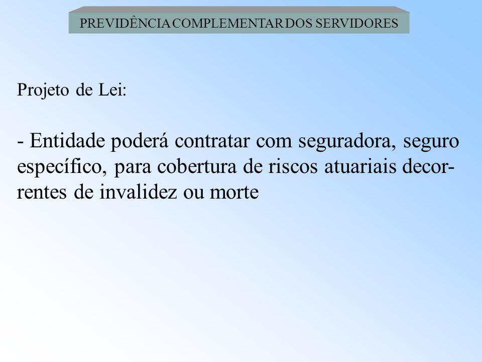 PREVIDÊNCIA COMPLEMENTAR DOS SERVIDORES Projeto de Lei: - Regulada e fiscalizada pelo MPS, porém a insti- tuição ou alteração, com prévia manifestação
