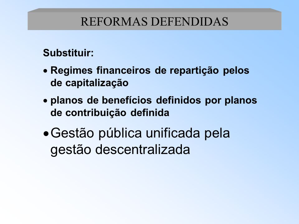 Os modelos: -Estrutural Sistema público extinto e substituído pelo sistema privado com contas individuais: Chile, Bolivia,México -Misto Novo modelo de
