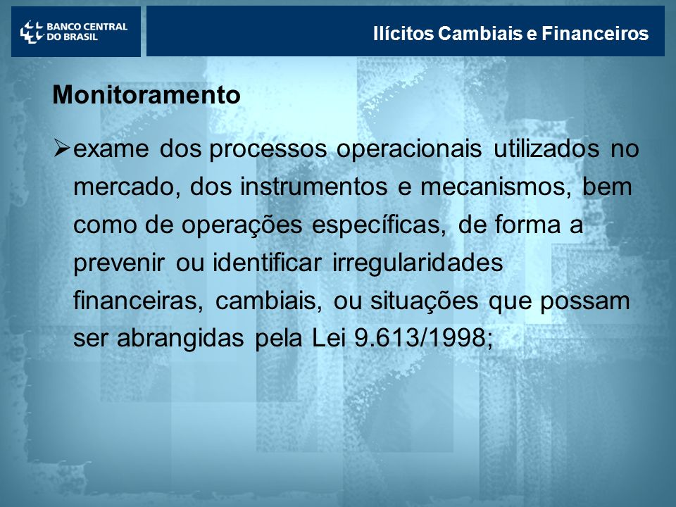 Lavagem de dinheiro Ilícitos Cambiais e Financeiros Monitoramento exame dos processos operacionais utilizados no mercado, dos instrumentos e mecanismo