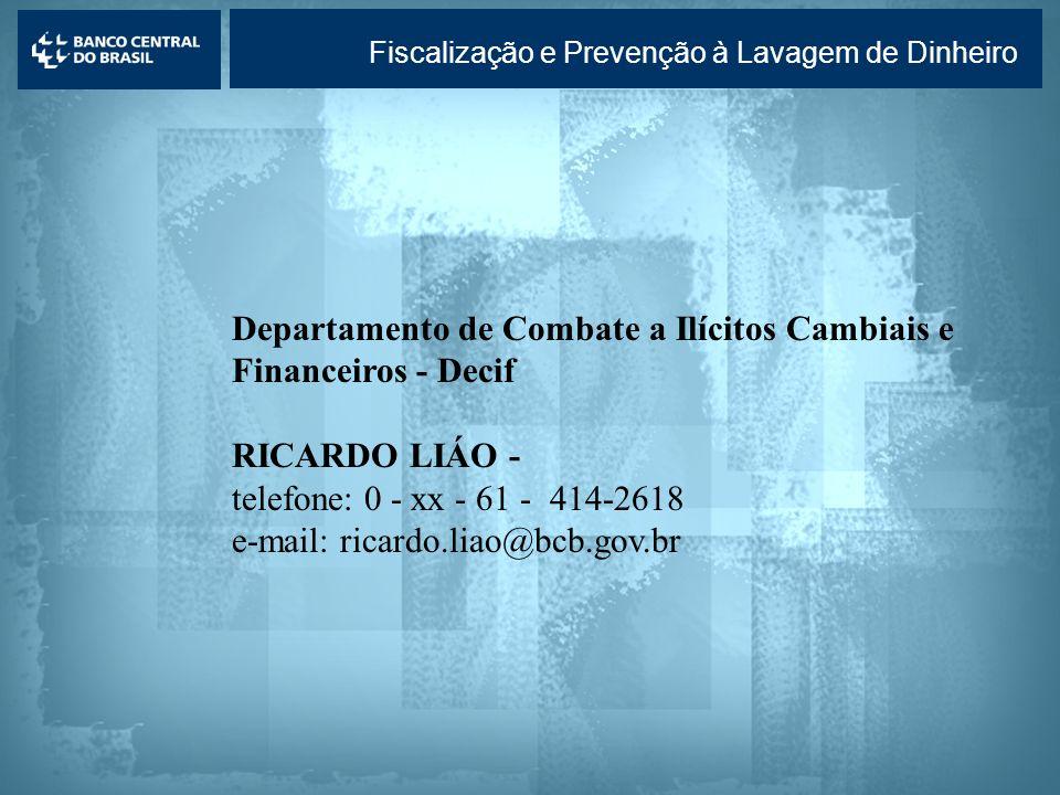 Lavagem de dinheiro Fiscalização e Prevenção à Lavagem de Dinheiro Departamento de Combate a Ilícitos Cambiais e Financeiros - Decif RICARDO LIÁO - te
