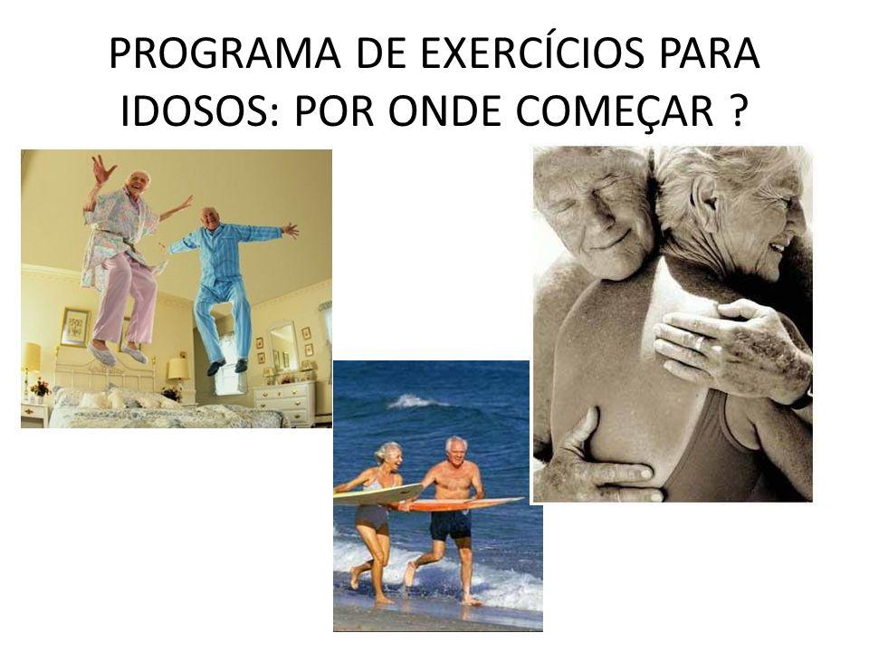 PROGRAMA DE EXERCÍCIOS PARA IDOSOS: POR ONDE COMEÇAR ?