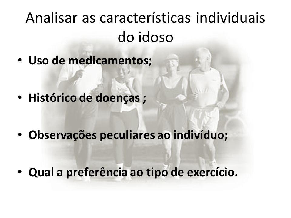 Analisar as características individuais do idoso Uso de medicamentos; Histórico de doenças ; Observações peculiares ao indivíduo; Qual a preferência a