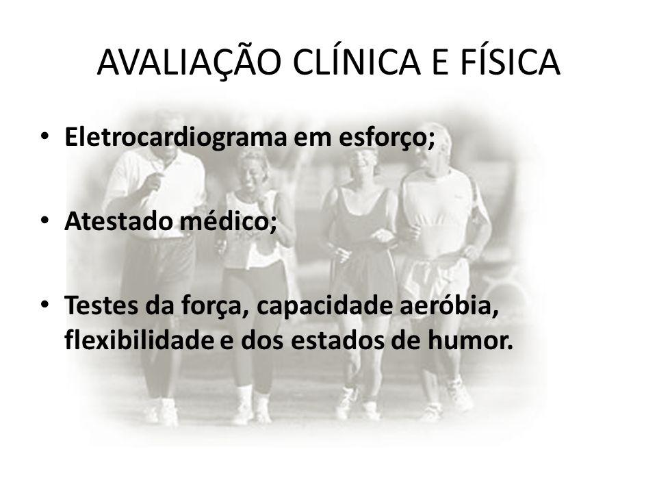 AVALIAÇÃO CLÍNICA E FÍSICA Eletrocardiograma em esforço; Atestado médico; Testes da força, capacidade aeróbia, flexibilidade e dos estados de humor.