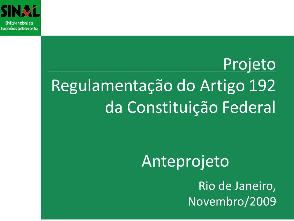 Projeto Regulamentação do Artigo 192 da Constituição Federal Rio de Janeiro, Novembro/2009 Anteprojeto