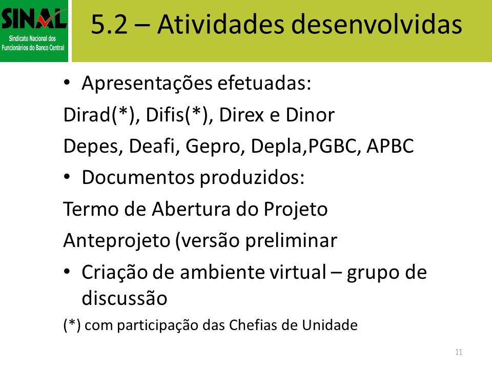 5.2 – Atividades desenvolvidas Apresentações efetuadas: Dirad(*), Difis(*), Direx e Dinor Depes, Deafi, Gepro, Depla,PGBC, APBC Documentos produzidos: