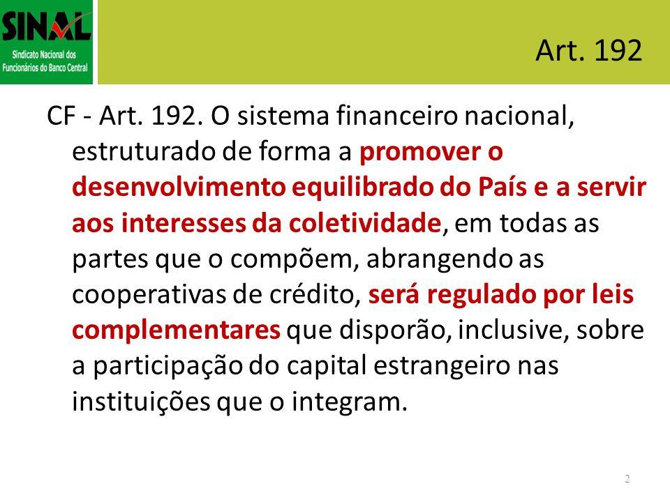 2 CF - Art. 192. O sistema financeiro nacional, estruturado de forma a promover o desenvolvimento equilibrado do País e a servir aos interesses da col