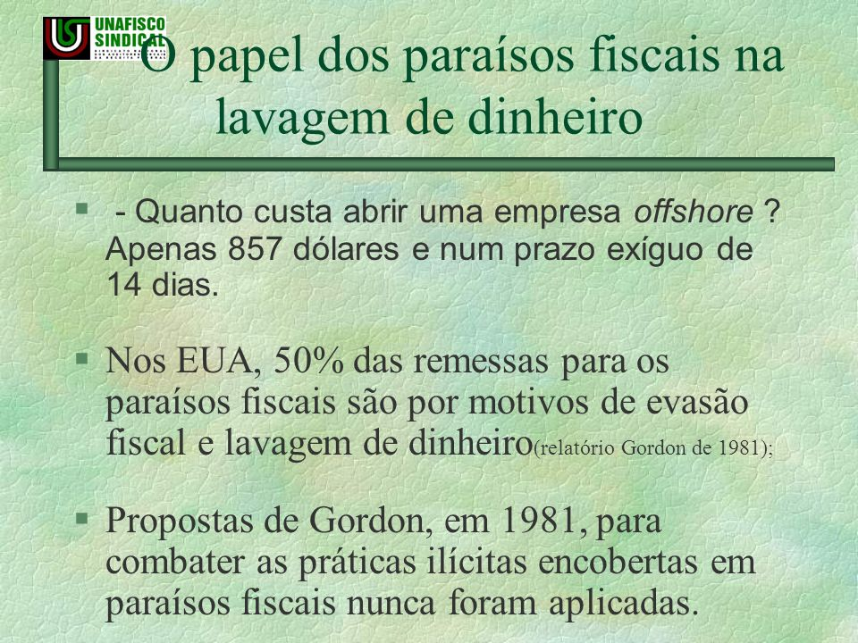 TENTATIVA DE CONTROLE DOS PARAÍSOS FISCAIS Em 2001, antes de 11 de setembro, os EUA decidiram não acompanhar uma iniciativa dos países da OCDE que visava obter um mínimo de cooperação de 35 paraísos fiscais.