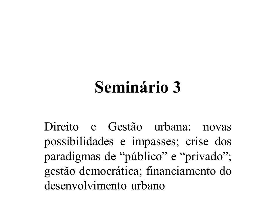 Seminário 3 Direito e Gestão urbana: novas possibilidades e impasses; crise dos paradigmas de público e privado; gestão democrática; financiamento do