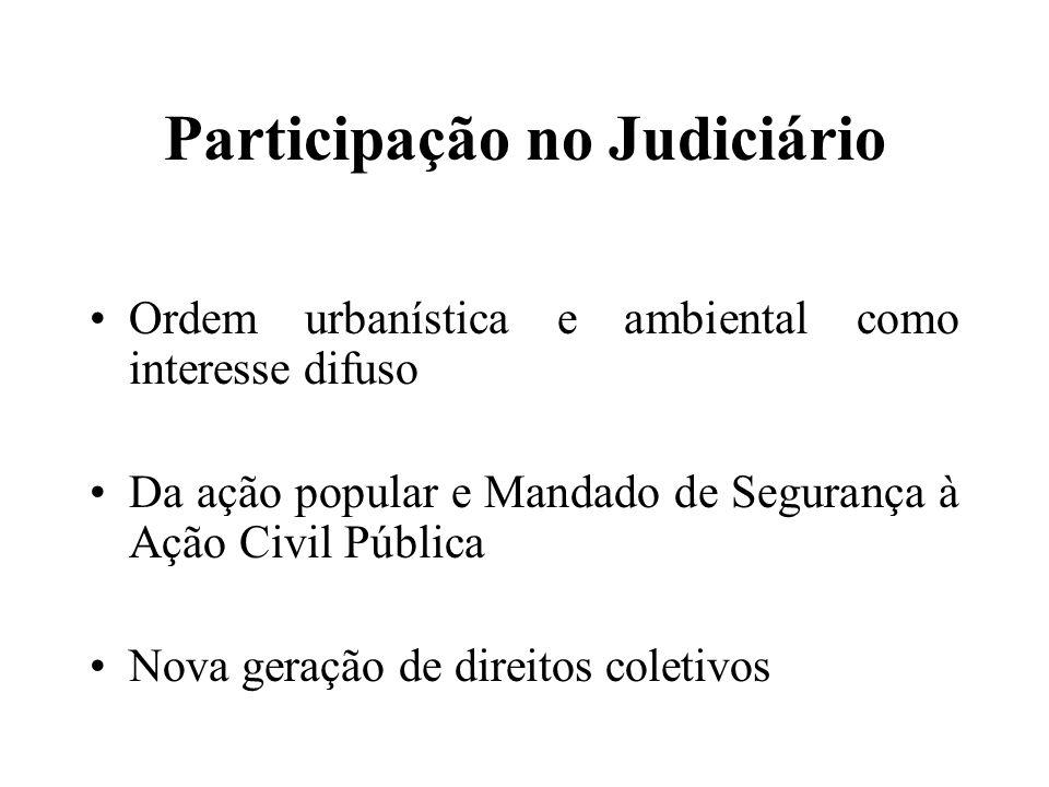 Participação no Judiciário Ordem urbanística e ambiental como interesse difuso Da ação popular e Mandado de Segurança à Ação Civil Pública Nova geraçã