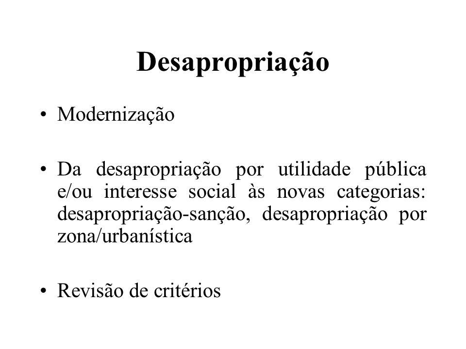 Desapropriação Modernização Da desapropriação por utilidade pública e/ou interesse social às novas categorias: desapropriação-sanção, desapropriação p