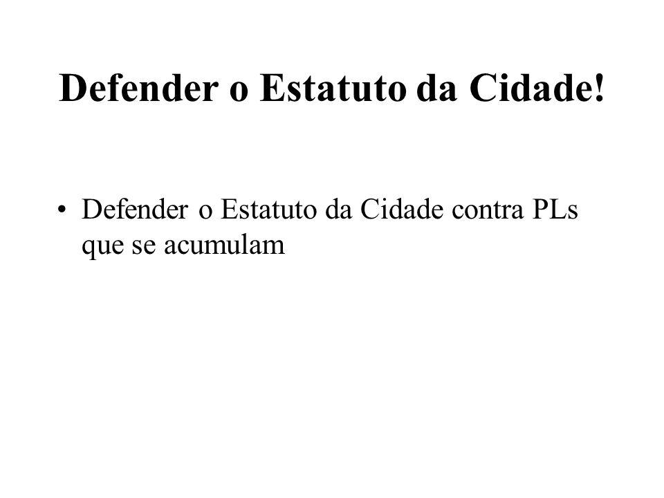 Defender o Estatuto da Cidade! Defender o Estatuto da Cidade contra PLs que se acumulam
