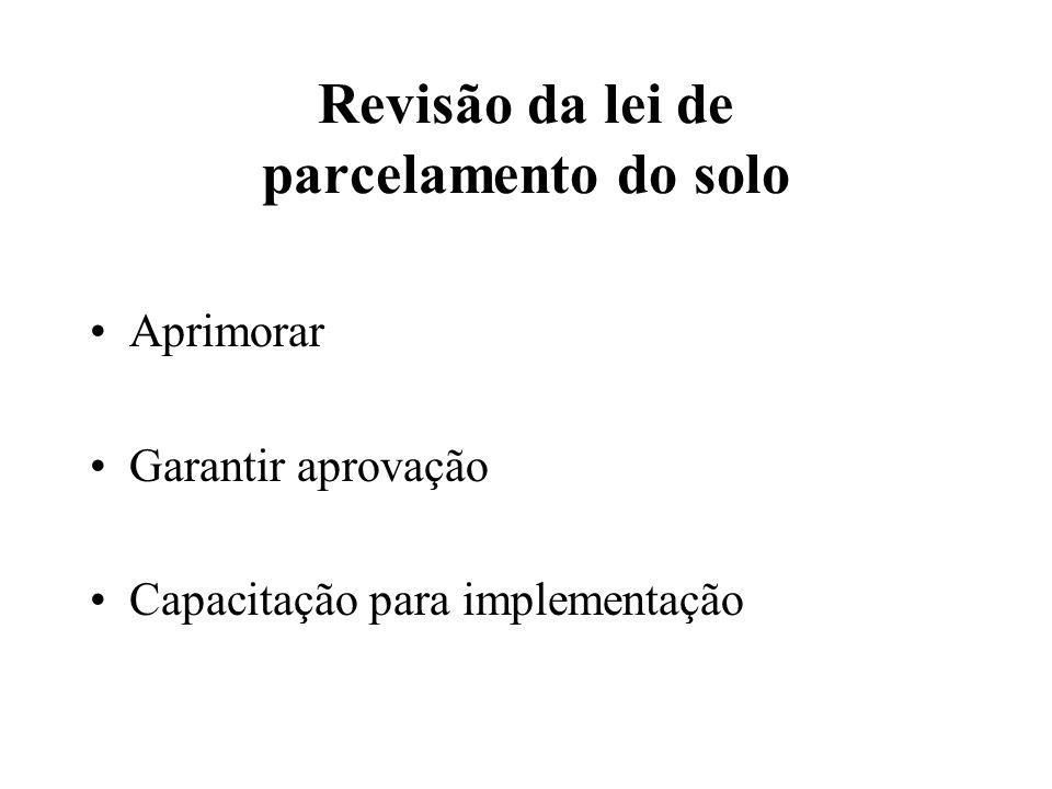 Revisão da lei de parcelamento do solo Aprimorar Garantir aprovação Capacitação para implementação