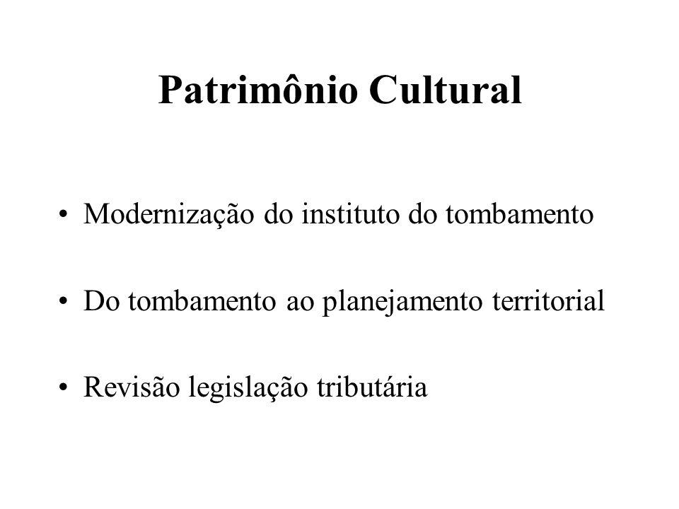 Patrimônio Cultural Modernização do instituto do tombamento Do tombamento ao planejamento territorial Revisão legislação tributária