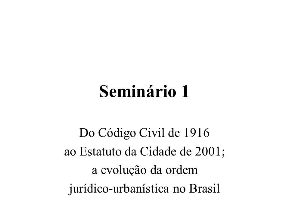 Seminário 1 Do Código Civil de 1916 ao Estatuto da Cidade de 2001; a evolução da ordem jurídico-urbanística no Brasil