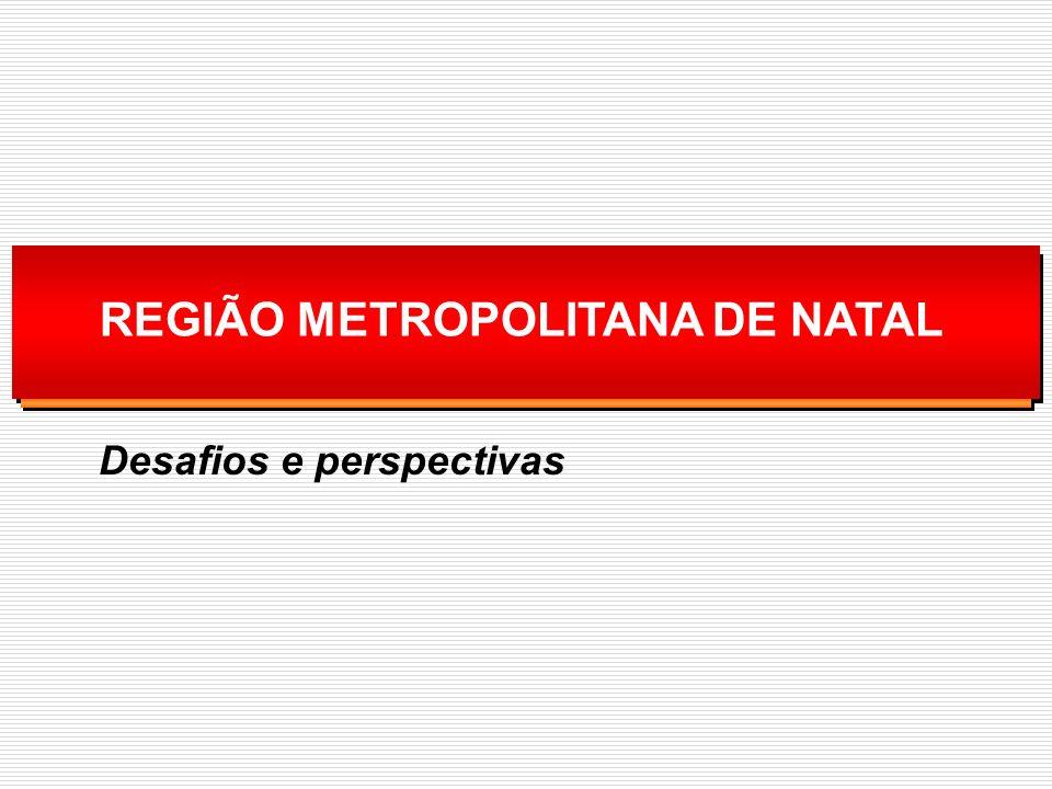 REGIÃO METROPOLITANA DE NATAL Desafios e perspectivas