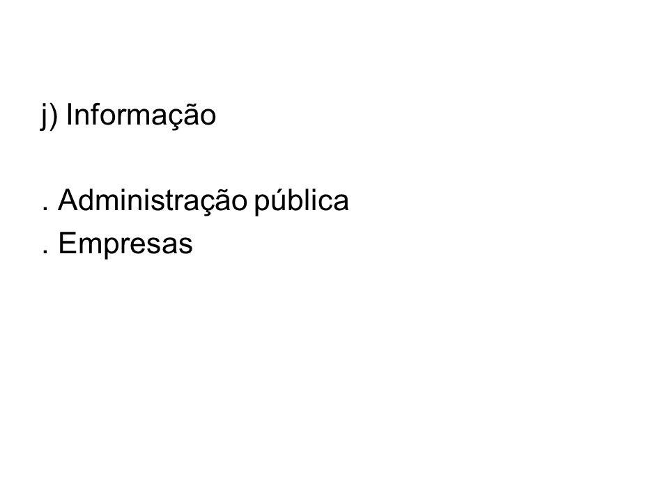 j) Informação. Administração pública. Empresas