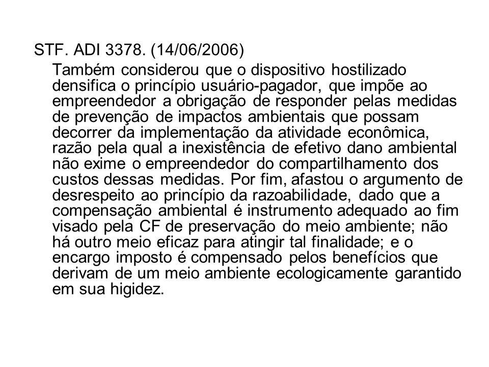 STF. ADI 3378. (14/06/2006) Também considerou que o dispositivo hostilizado densifica o princípio usuário-pagador, que impõe ao empreendedor a obrigaç
